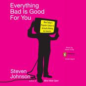 Everything Bad is Good for You: How Todays Popular Culture Is Actually Making Us Smarter Audiobook, by Steven Johnson