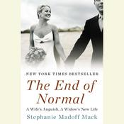 The End of Normal: A Wife's Anguish, a Widow's Sorrow, by Stephanie Madoff Mack