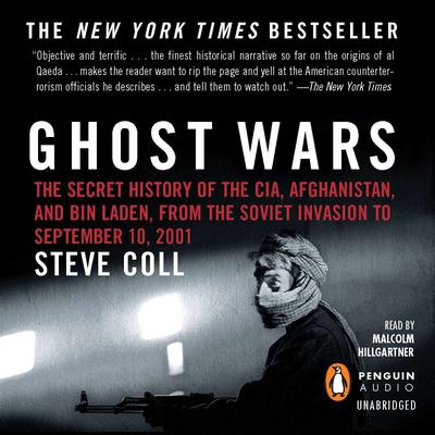 Ghost Wars: The Secret History of the CIA, Afghanistan, and bin Laden, from the Soviet Invas ion to September 10, 2001 Audiobook, by Steve Coll