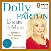 Dream More: Celebrate the Dreamer in You Audiobook, by Dolly Parton