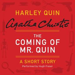 The Coming of Mr. Quin: A Harley Quin Short Story Audiobook, by Agatha Christie