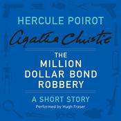 The Million Dollar Bond Robbery: A Hercule Poirot Short Story Audiobook, by Agatha Christie