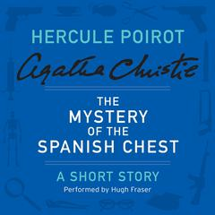 The Mystery of the Spanish Chest: A Hercule Poirot Short Story Audiobook, by Agatha Christie