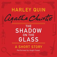 The Shadow on the Glass: A Harley Quin Short Story Audiobook, by Agatha Christie