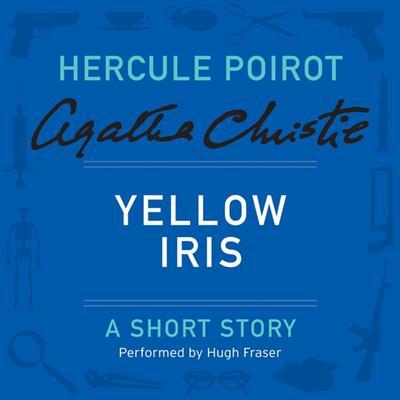 Yellow Iris: A Hercule Poirot Short Story Audiobook, by Agatha Christie