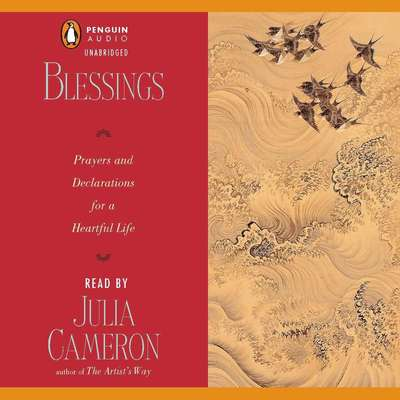Blessings: Prayers and Declarations for a Heartful Life Audiobook, by Julia Cameron