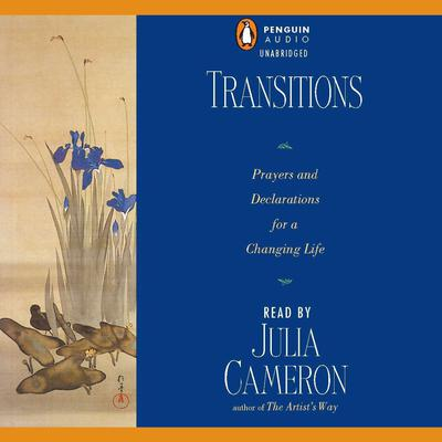 Transitions: Prayers and Declarations for a Changing Life Audiobook, by Julia Cameron