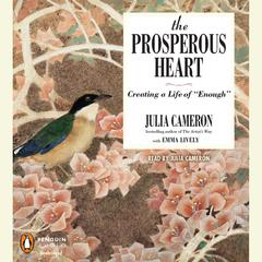 "The Prosperous Heart: Creating a Life of ""Enough"" Audiobook, by Julia Cameron"