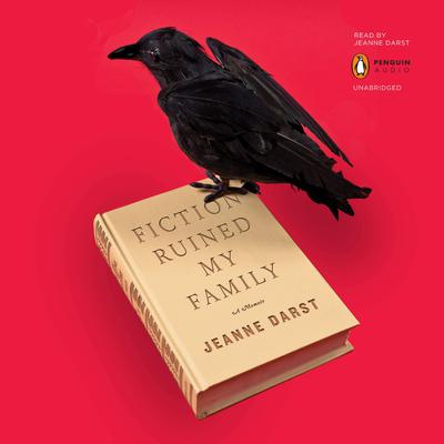 Fiction Ruined My Family Audiobook, by Jeanne Darst