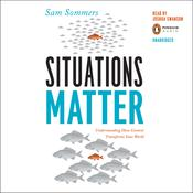 Situations Matter: Understanding How Context Transforms Your World Audiobook, by Sam Sommers