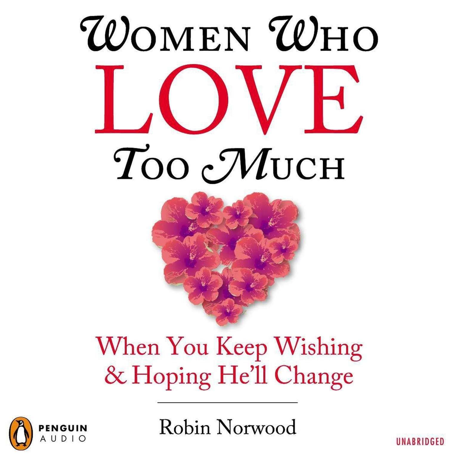 Printable Women Who Love Too Much: When You Keep Wishing and Hoping He'll Change Audiobook Cover Art