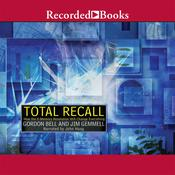 Total Recall: How the E-Memory Revolution Will Change Everything Audiobook, by Gordon Bell, Jim Gemmell, John Haag