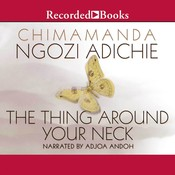 The Thing around Your Neck, by Chimamanda Ngozi Adichie