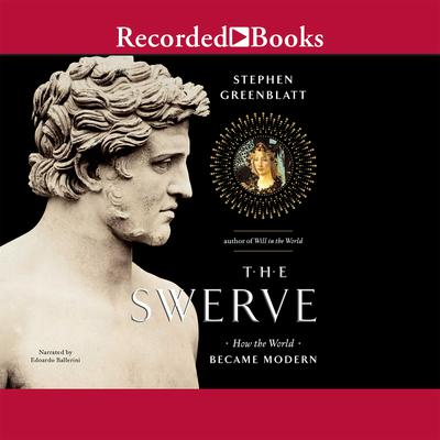 The Swerve: How the World Became Modern Audiobook, by Stephen Greenblatt