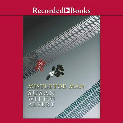 Mistletoe Man Audiobook, by Susan Wittig Albert