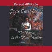 The Virgin in the Rose Bower Audiobook, by Joyce Carol Oates