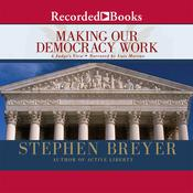 Making Our Democracy Work: A Judge's View Audiobook, by Stephen Breyer
