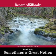 Sometimes a Great Notion Audiobook, by Ken Kesey