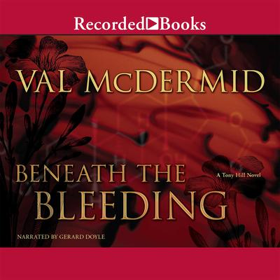 Beneath the Bleeding Audiobook, by Val McDermid