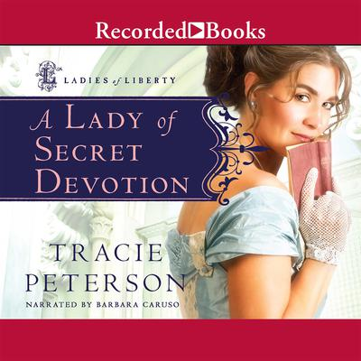 A Lady of Secret Devotion Audiobook, by Tracie Peterson
