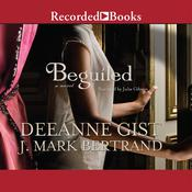 Beguiled Audiobook, by Deeanne Gist, J. Mark Bertrand