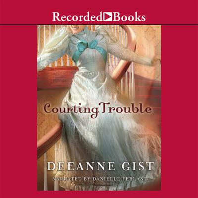 Courting Trouble Audiobook, by Deeanne Gist