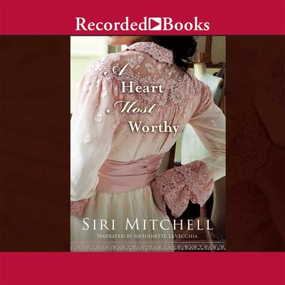 A Heart Most Worthy Audiobook, by Siri Mitchell