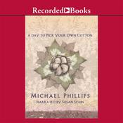 A Day to Pick Your Own Cotton Audiobook, by Michael Phillips