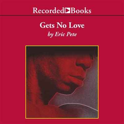 Gets No Love Audiobook, by Eric Pete