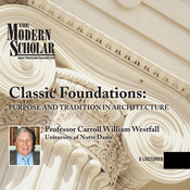 Classic Foundations: Purpose and Tradition in Architecture, by Carroll William Westfall