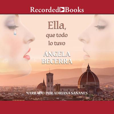 Ella, que todo lo tuvo Audiobook, by Ángela Becerra