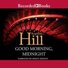 Good Morning, Midnight Audiobook, by Reginald Hill