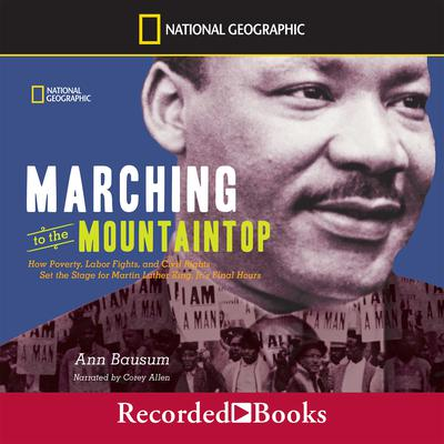 Marching to the Mountaintop: How Poverty, Labor Fights, and Civil Rights set the Stage for Martin Kuther King, Jr.'s Final Hours Audiobook, by Ann Bausum