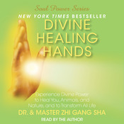 Divine Healing Hands: Experience Divine Power to Heal You, Animals, and Nature, and to Transform All, by Dr. Zhi Gang Sha