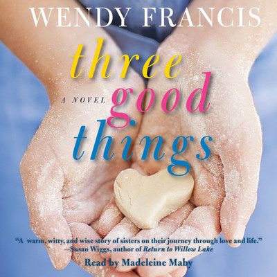 Three Good Things: A Novel Audiobook, by Wendy Francis
