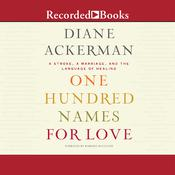 One Hundred Names for Love: A Stroke, A Marriage, and the Language of Healing, by Diane Ackerman