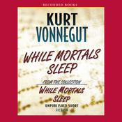 While Mortals Sleep: Unpublished Short Fiction Audiobook, by Kurt Vonnegut