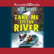 Take Me to the River Audiobook, by Will Hobbs