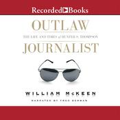 Outlaw Journalist: The Life and Times of Hunter S. Thompson, by William McKeen