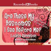 Are These My Basoomas I See Before Me? Audiobook, by Louise Rennison
