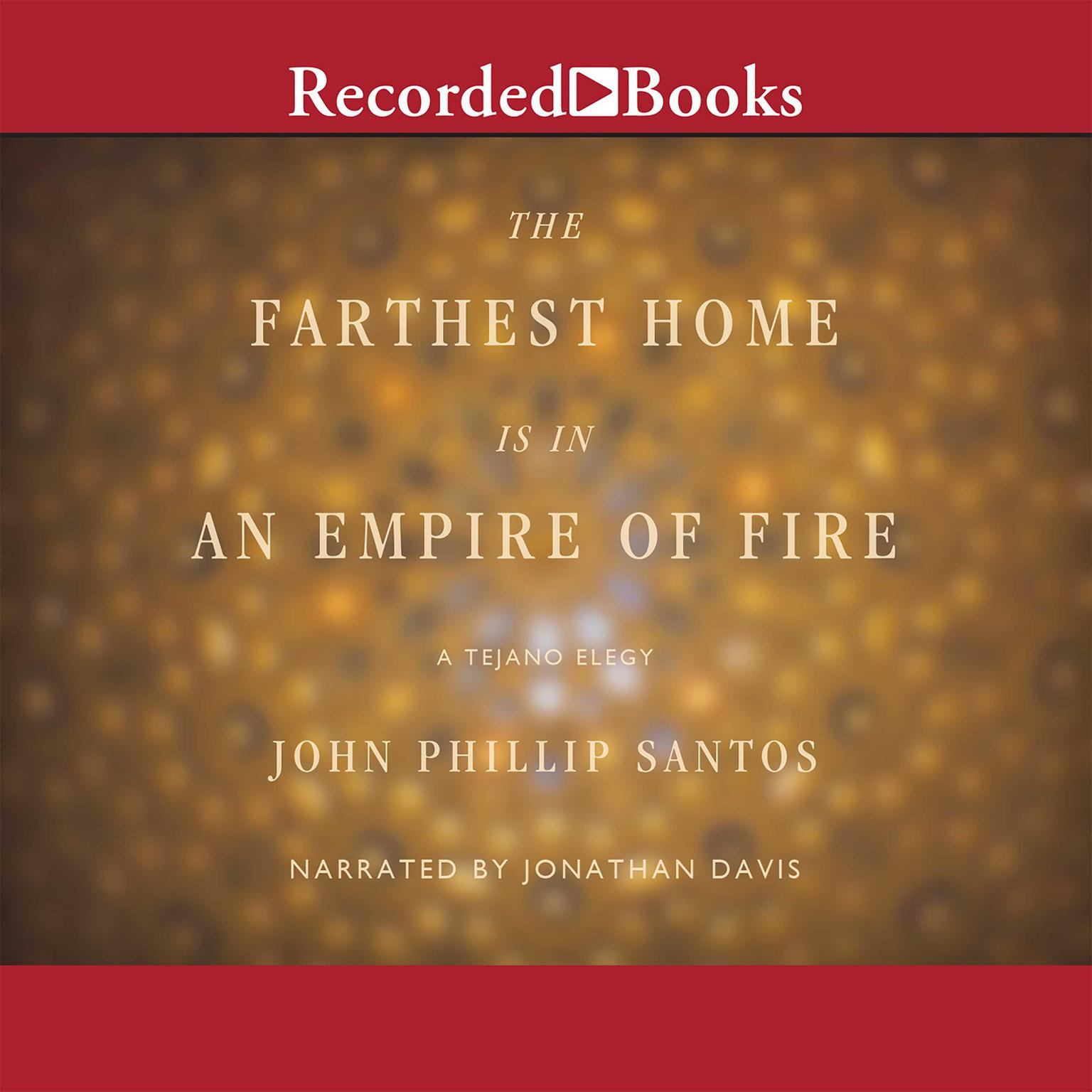 Printable The Farthest Home Is in an Empire of Fire: A Tejano Elegy Audiobook Cover Art
