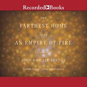 The Farthest Home Is in an Empire of Fire: A Tejano Elegy Audiobook, by John Phillip Santos