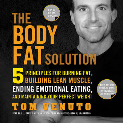 The Body Fat Solution: Five Principles for Burning Fat, Building Lean Muscle, Ending Emotional Eating, and Maintaining Your Perfect Weight Audiobook, by Tom Venuto