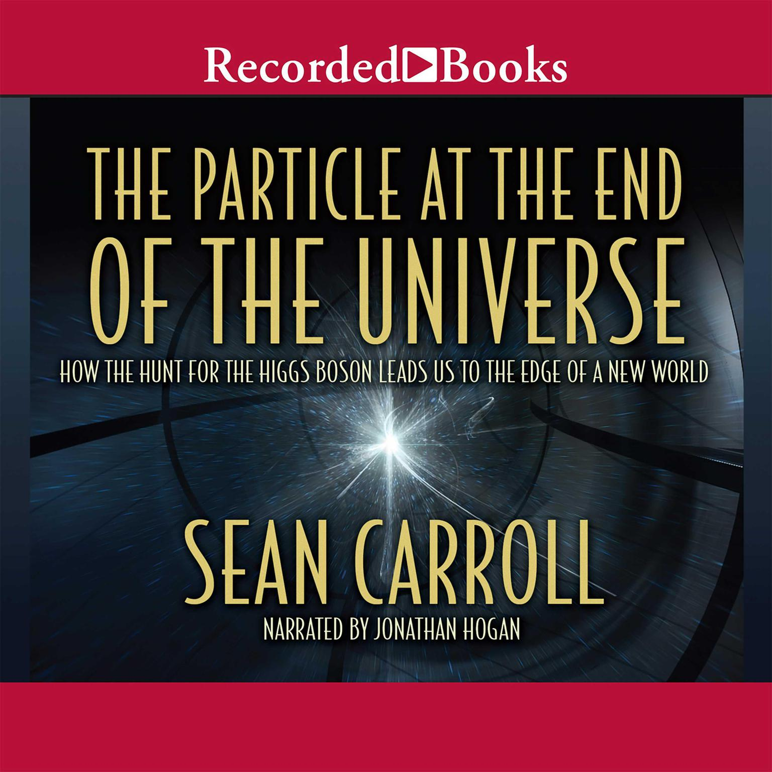 Printable The Particle at the End of the Universe: How the Hunt for the Higgs Boson Leads Us to the Edge of a New World Audiobook Cover Art