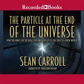 The Particle at the End of the Universe: How the Hunt for the Higgs Boson Leads Us to the Edge of a New World, by Sean Carroll