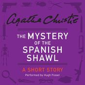 The Mystery of the Spanish Shawl, by Agatha Christie