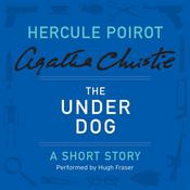 The Under Dog: A Hercule Poirot Short Story, by Agatha Christie