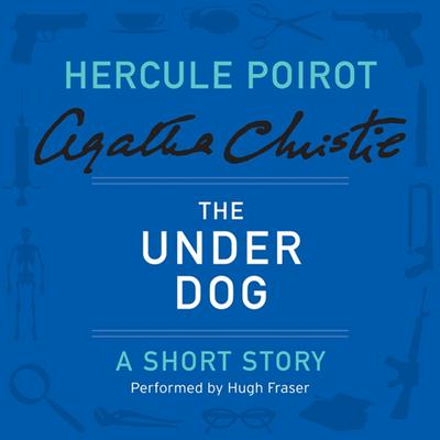 The Under Dog: A Hercule Poirot Short Story Audiobook, by Agatha Christie