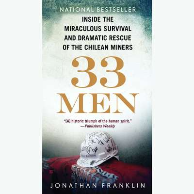 33 Men: Inside the Miraculous Survival and Dramatic Rescue of the Chilean Miners Audiobook, by Jonathan Franklin