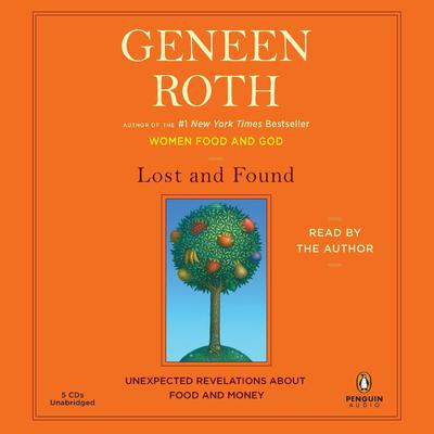 Lost and Found: Unexpected Revelations About Food and Money Audiobook, by Geneen Roth